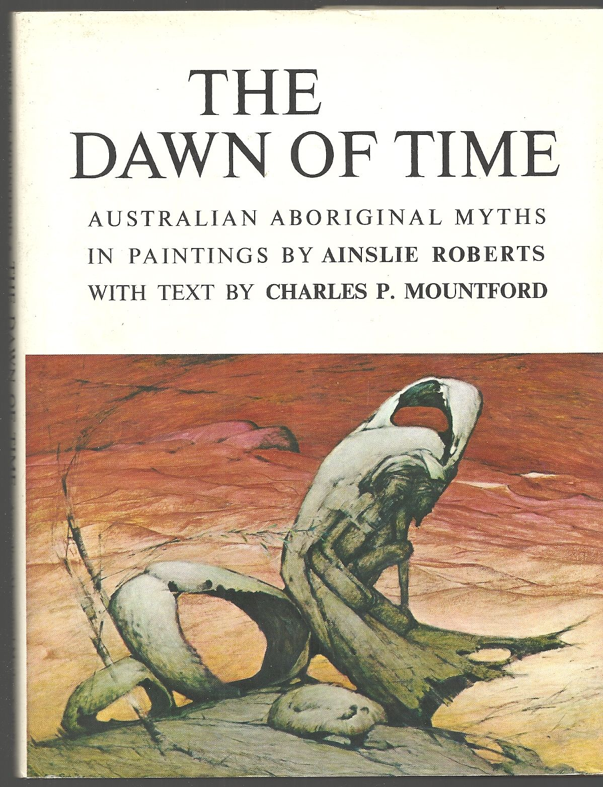 The Dawn of Time: Australian Aboringinal Myths in Paintings, Charles P. Mountford